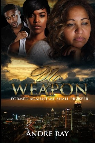 No Weapon: Formed Against Me Shall Prosper: Ray, Andre