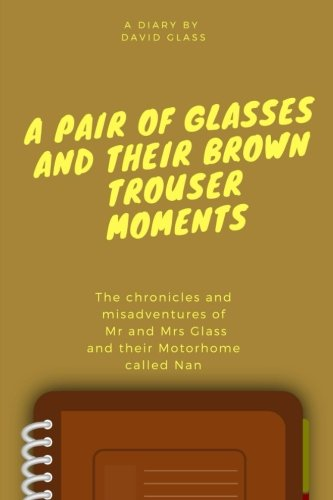 9781539614333: A Pair of Glasses and their Brown Trouser Moments: Motorhome Adventures at their best!