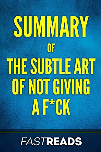 Summary of The Subtle Art of Not Giving a F*ck: by Mark Manson | Includes Key Takeaways & Analysis 9781539619192 PLEASE NOTE: This is a summary, analysis and review of the book and not the original book. Mark Manson provides blunt and straightforwar