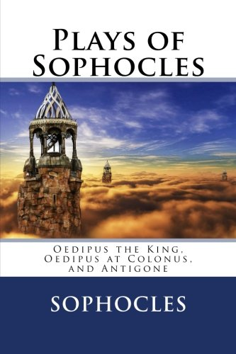 9781539633686: Plays of Sophocles: Oedipus the King, Oedipus at Colonus, and Antigone
