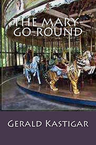 The Mary-Go-Round: Gerald Kastigar