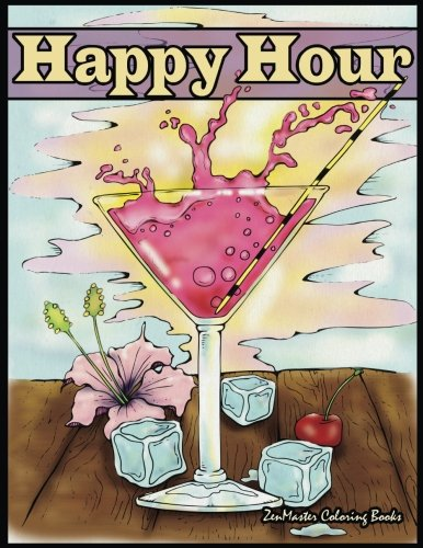 Happy Hour Adult Coloring Book: Coloring Book for Adults of Cocktails and Spirits