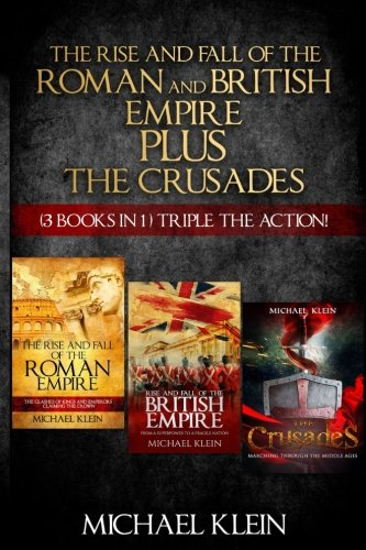 The Rise and Fall of The Roman and British Empire Plus The Crusades: ( 3 books in 1 ) Triple The ...