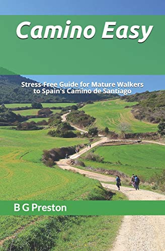 Camino Easy: A Stress-Free Guide to the French Way for Mature Walkers: B G Preston