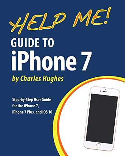 Help Me! Guide to the iPhone 7: Step-by-Step User Guide for the iPhone 7, iPhone 7 Plus, and iOS 10 9781539705796 Need help with the iPhone 7 or iPhone 7 Plus? The iPhone 7 introduced many new features, which redefined the iPhone. This guide will int