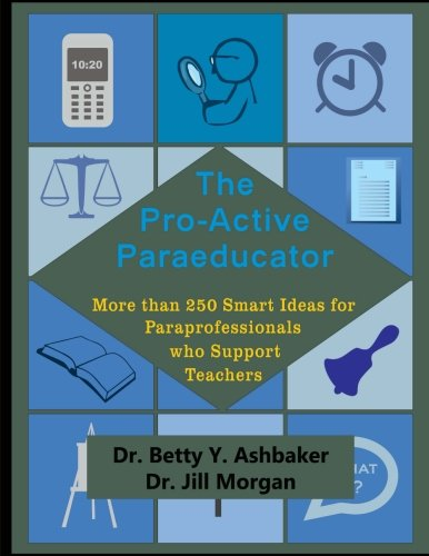 The Pro-Active Paraeducator: More Than 250 Smart: Betty Y Ashbaker,