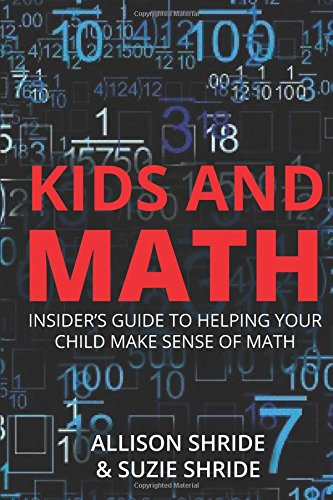 Kids and Math: The Insider's Guide to Helping Your Child Make Sense of Math: Allison Shride