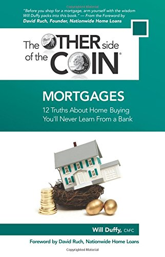 Mortgages: 12 Truths About Home Buying You'll Never Learn From a Bank (The Other Side of the ...
