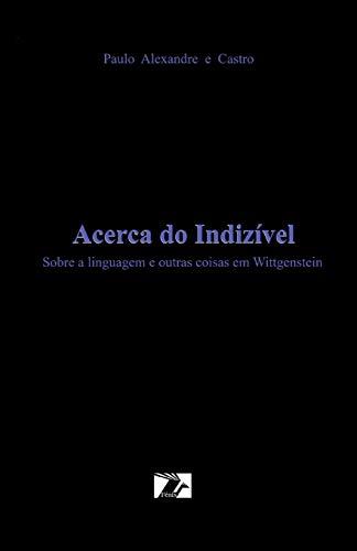 Acerca Do Indizivel: Sobre a Linguagem E: Castro, Paulo Alexandre