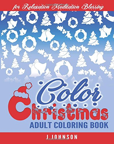 Color Christmas: Adult Coloring Book: J. Johnson