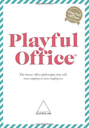 Playful Office: The future office philosophy that: Dr Samuel West