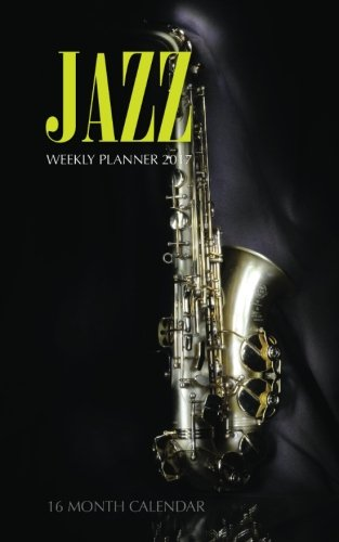 Jazz Weekly Planner 2017: 16 Month Calendar: David Mann