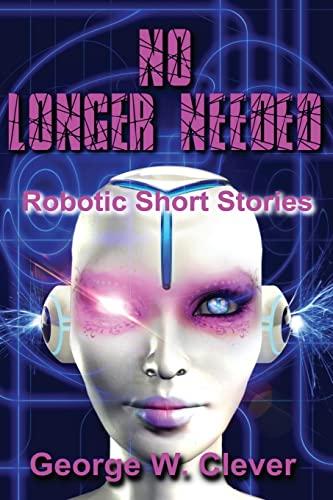 9781539750628: No Longer Needed: Robotic Short Stories