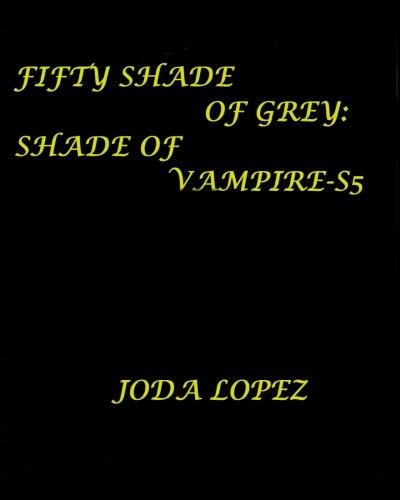 Fifty-Shade-Of-Grey-Shade-Of-Vampire-S5: Fifty-Shade-Of-Grey-Shade-Of-Vampire (Paperback): Joda Lopez