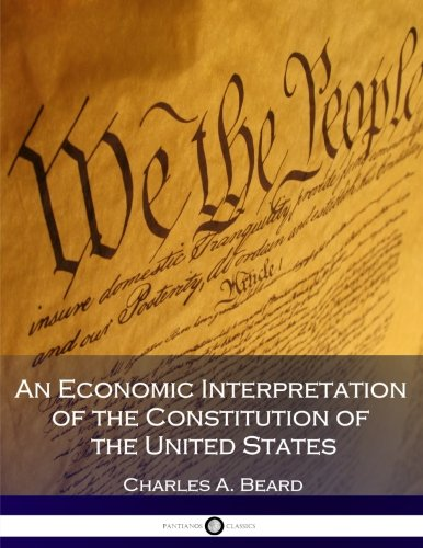 9781539800460: An Economic Interpretation of the Constitution of the United States