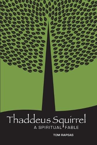 Thaddeus Squirrel: A Spiritual Fable: Tom Rapsas