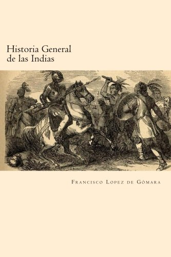 Historia General de Las Indias (Spanish Edition): Francisco Lopez De