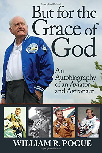 But for the Grace of God: An Autobiography of an Aviator and Astronaut: William R. Pogue