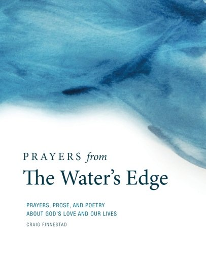 Prayers From The Water's Edge: Prayers, Prose, and Poetry About God's Love and Our Lives: ...