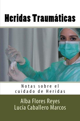 Heridas Traumaticas: Notas Sobre El Cuidado de: Alba Flores Reyes,