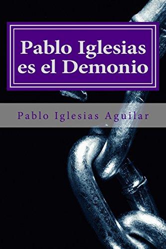 Pablo Iglesias Es El Demonio: Iglesias Aguilar, Pablo
