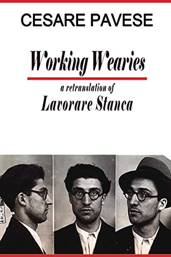 Working Wearies: A retranslation of Lavorare Stanca: Pavese, Cesare