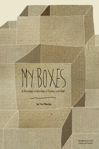 My Boxes: A Nostalgic Collection of Stories and Stuff: Tim Wesley