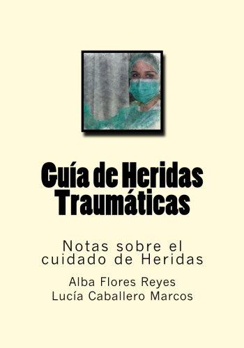 Guia de Heridas Traumaticas: Notas Sobre El: Alba Flores Reyes,