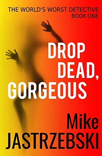 Drop Dead, Gorgeous (World's Worst Detective) (Volume: Jastrzebski, Mike
