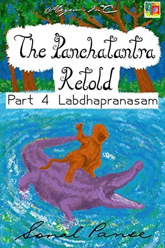 The Panchatantra Retold Part 4 Labdhapranasam (Paperback): Sonal Panse