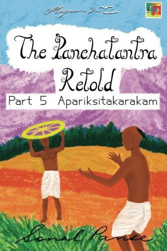 The Panchatantra Retold Part 5 Apariksitakarakam (Paperback): Sonal Panse