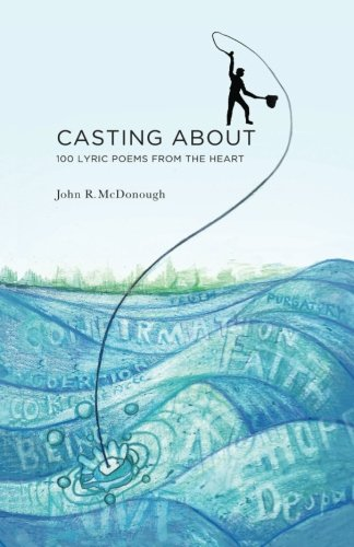Casting about: 100 Lyric Poems from the: McDonough, John R.
