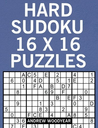 Hard Sudoku 16 X 16 Puzzles (16 X 16 Sudoku Puzzles For Adults) (Volume 2): Andrew Woodyear