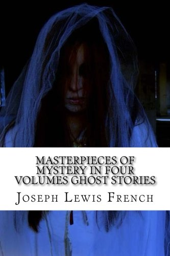 Masterpieces of Mystery in Four Volumes Ghost: French, Joseph Lewis