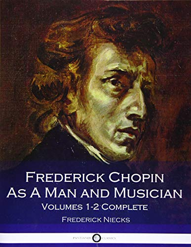 9781539867982: Frederick Chopin as a Man and Musician Volumes 1-2 Complete (Illustrated)