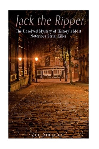 Jack the Ripper: The Unsolved Mystery of History?s Most Notorious Serial Killer: Charles River ...
