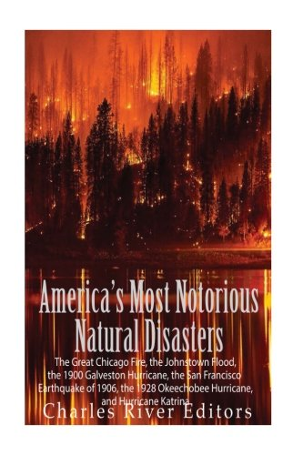 America's Most Notorious Natural Disasters: The Great: Charles River Editors