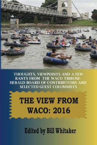 The View From Waco: 2016: Thoughts, Viewpoints and a Few Rants from the Waco Tribune-Herald Board ...