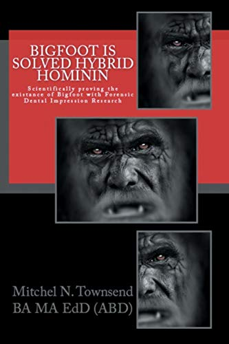 Bigfoot is Solved, Hybrid Hominin: Scientifically proving the existance of Bigfoot with Forensic ...