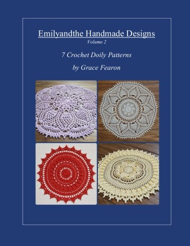 Emilyandthe Handmade Designs, Volume 2: 7 Crochet Doily Designs by Grace Fearon