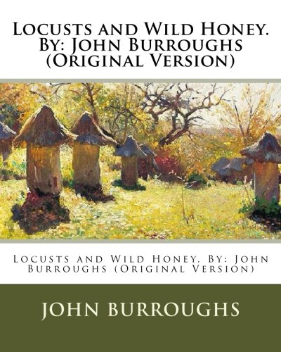Locusts and Wild Honey. by: John Burroughs: Burroughs, John