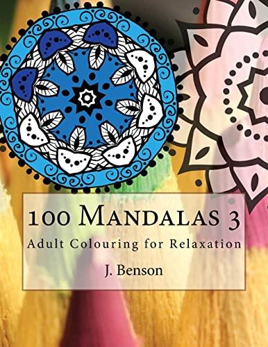 100 Mandalas 3: Adult Colouring for Relaxation: Benson, J.
