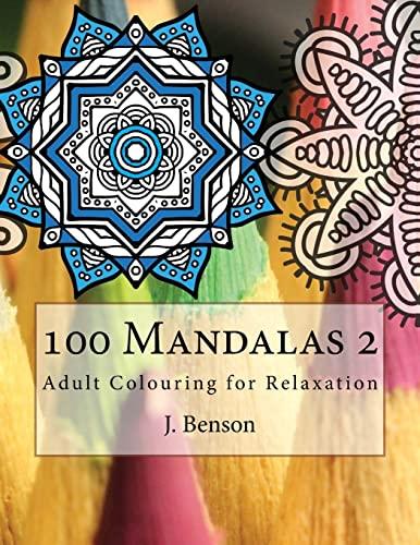 100 Mandalas 2: Adult Colouring for Relaxation: Benson, J.