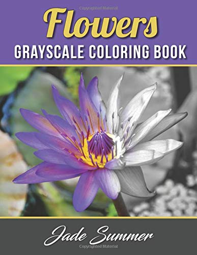 9781539917472: Flowers Grayscale Coloring Book: An Adult Coloring Book with 50 Beautiful Photos of Flowers for Beginner, Intermediate, and Expert Colorists