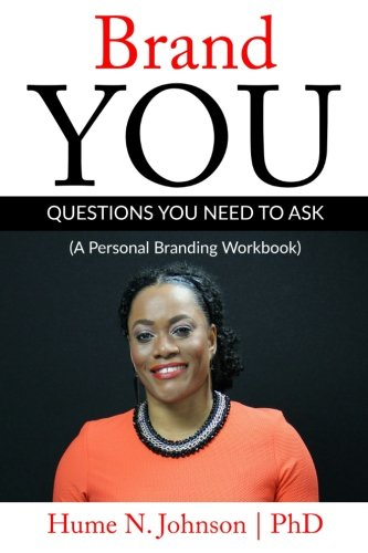 Brand YOU: Questions You Need to Ask: A Personal Branding Workbook 9781539925057 Are you where you want to be in your career;in your life? If not, this personal branding workbook is for you. Whether you are a mid-care