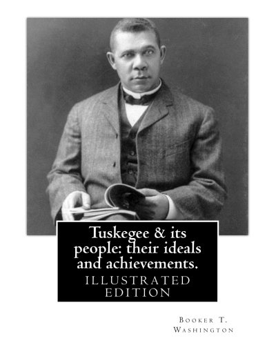 9781539929413: Tuskegee & its people: their ideals and achievements. BY:Booker T. Washington