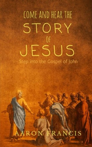 Come and Hear the Story of Jesus: Aaron M Francis