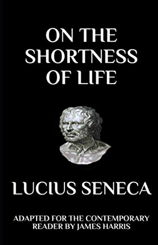 On the Shortness of Life: Adapted for: Seneca, Lucius