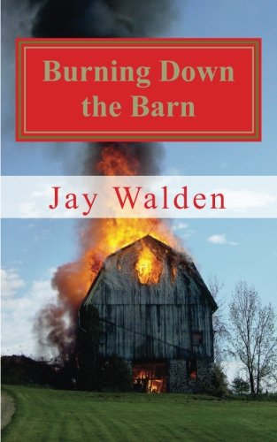 Burning Down the Barn: Jay Walden