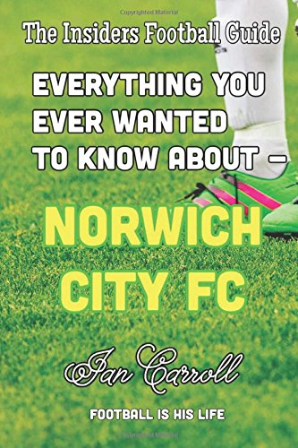 9781539961307: Everything You Ever Wanted to Know About - Norwich City FC: (Blank Interior)